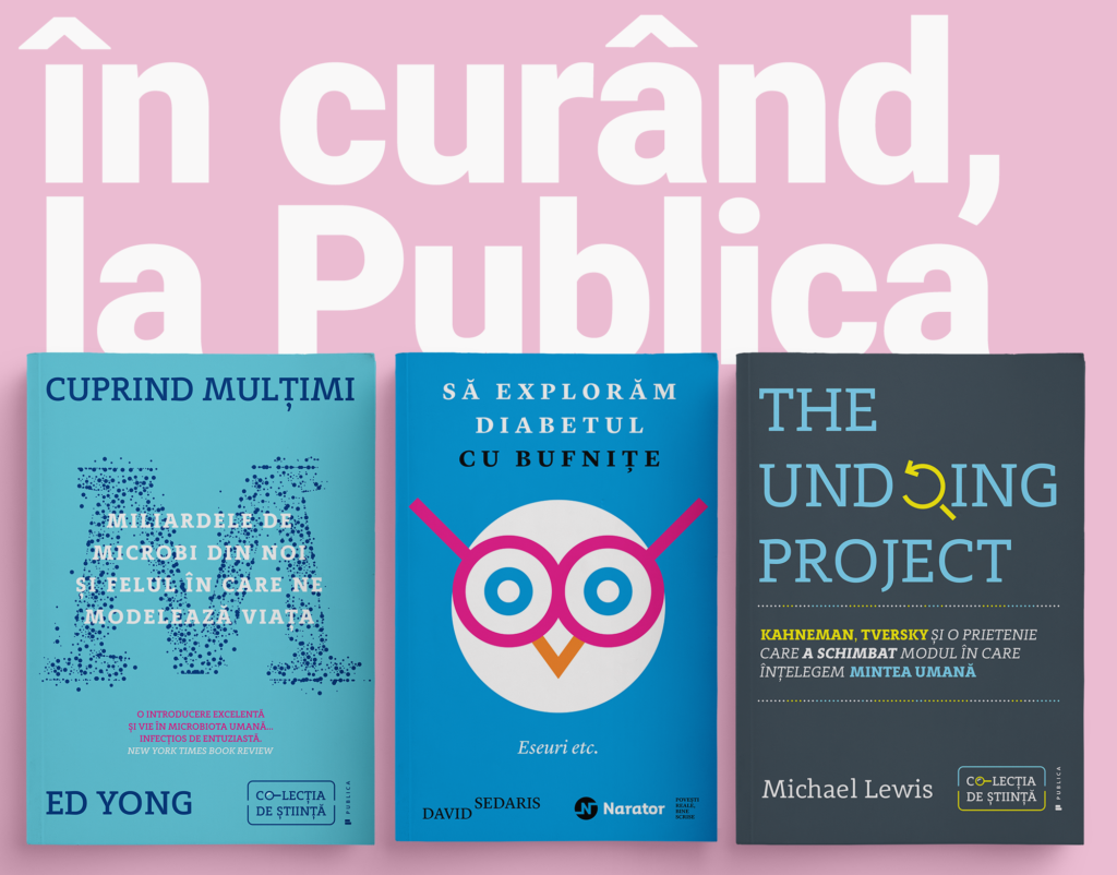 cuprind multimi ed yong, sa exploram diabetul cu bufnite david sedaris, the undoing project michael lewis, in curand la publica